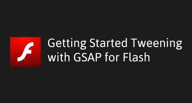 Getting Started Tweening with GSAP for Flash